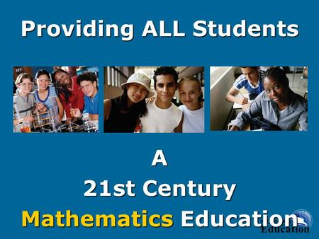 A 21st Century Mathematics Education Providing ALL Students.