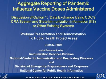 TM Aggregate Reporting of Pandemic Influenza Vaccine Doses Administered Discussion of Option 1: Data Exchange Using CDC's CRA System and State Immunization.