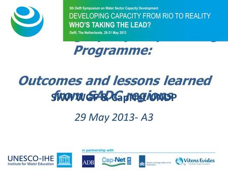 Water Integrity Capacity Building Programme: Outcomes and lessons learned from SADC regions SIWI WGF & CapNet UNDP 29 May 2013- A3.