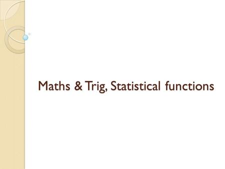 Maths & Trig, Statistical functions. ABS Returns the absolute value of a number The absolute value of a number is the number without its sign Syntax ◦