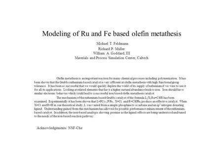 Modeling of Ru and Fe based olefin metathesis Michael T. Feldmann Richard P. Muller William A. Goddard, III Materials and Process Simulation Center, Caltech.