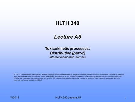 HLTH 340 Lecture A5W2013 1 HLTH 340 Lecture A5 Toxicokinetic processes: Distribution (part-2) internal membrane barriers NOTICE: These materials are subject.