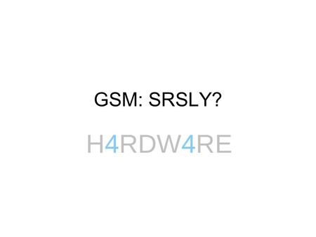 GSM: SRSLY?. What's coming up Overview of GSM arch & crypto –Hacking as we go... OpenBootTS-1.0 –GSM Base Station LiveCD Demo BTS is live – feel free.