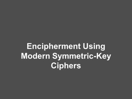 Encipherment Using Modern Symmetric-Key Ciphers. 8.2 Objectives ❏ To show how modern standard ciphers, such as DES or AES, can be used to encipher long.