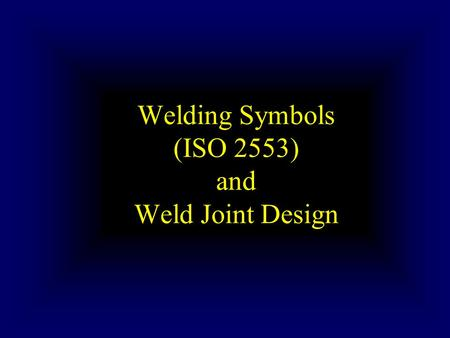 Welding Symbols (ISO 2553) and Weld Joint Design.