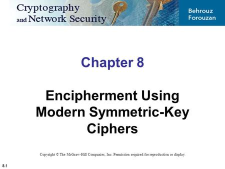 8.1 Chapter 8 Encipherment Using Modern Symmetric-Key Ciphers Copyright © The McGraw-Hill Companies, Inc. Permission required for reproduction or display.