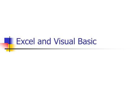 Excel and Visual Basic. Outline Data exchange between Excel and Visual Basic. Programming VB in Excel.