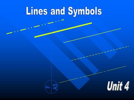 F A5. Unit 4 Lines & Symbols Identify features from different lines Match drawings symbols with their meaning Identify features from different lines Match.