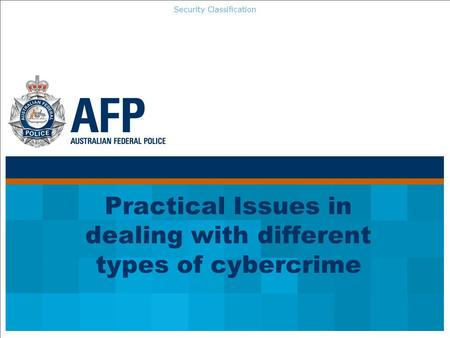 Security Classification Practical Issues in dealing with different types of cybercrime.