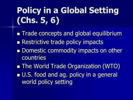 Policy in a Global Setting (Chs. 5, 6) Trade concepts and global equilibrium Trade concepts and global equilibrium Restrictive trade policy impacts Restrictive.