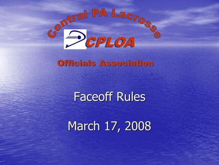 Faceoff Rules March 17, 2008 CPLOA Officials Association.