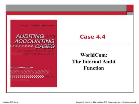 Copyright © 2011 by The McGraw-Hill Companies, Inc. All rights reserved. McGraw-Hill/Irwin Case 4.4 WorldCom: The Internal Audit Function.