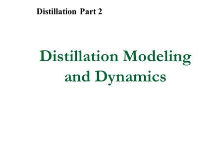 Distillation Modeling and Dynamics Distillation Part 2.