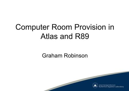 Computer Room Provision in Atlas and R89 Graham Robinson.