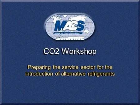 CO2 Workshop Preparing the service sector for the introduction of alternative refrigerants.