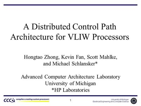 University of Michigan Electrical Engineering and Computer Science 1 A Distributed Control Path Architecture for VLIW Processors Hongtao Zhong, Kevin Fan,
