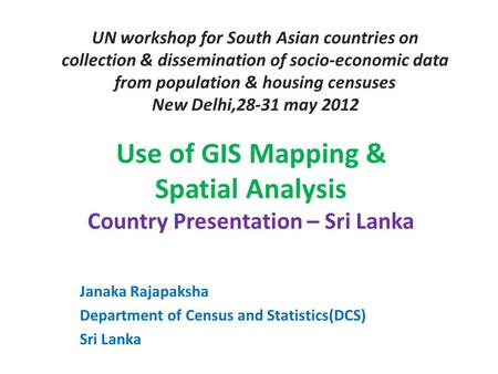 UN workshop for South Asian countries on collection & dissemination of socio-economic data from population & housing censuses New Delhi,28-31 may 2012.