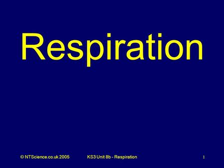 Respiration KS3 Unit 8b - Respiration.
