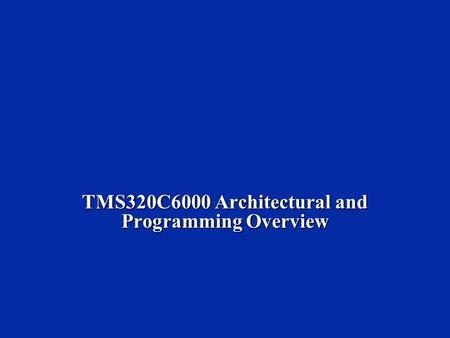 TMS320C6000 Architectural and Programming Overview.