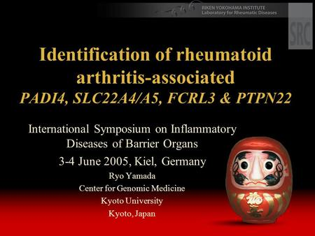 Identification of rheumatoid arthritis-associated PADI4, SLC22A4/A5, FCRL3 & PTPN22 International Symposium on Inflammatory Diseases of Barrier Organs.