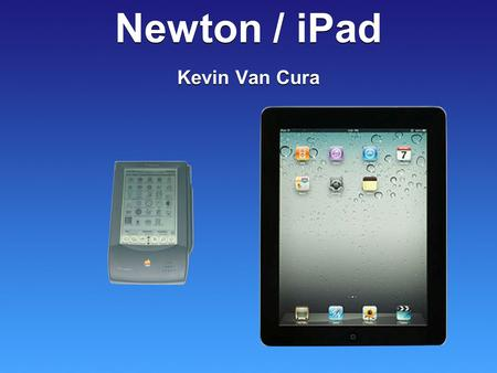 Newton / iPad Newton / iPad Kevin Van Cura. Objectives describe how the project was initiated describe the features / scope what resources / costs went.