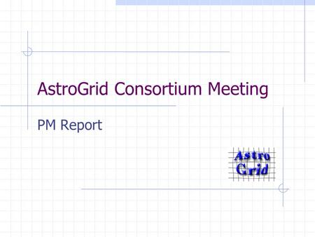 AstroGrid Consortium Meeting PM Report. 26-27.06.2002AstroGrid Consortium Meeting Overview Activities Finance Recruitment Collaboration Phase B.