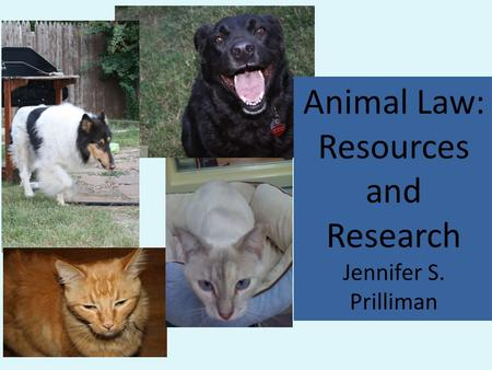 Animal Law: Resources and Research Jennifer S. Prilliman.
