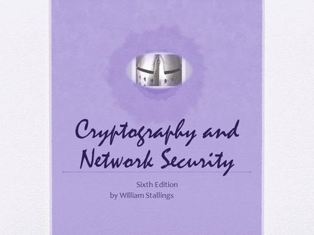 Cryptography and Network Security Sixth Edition by William Stallings.