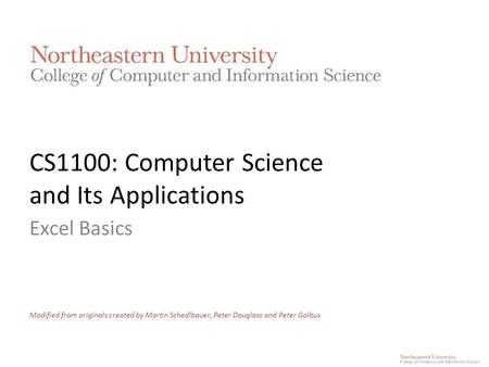 CS1100: Computer Science and Its Applications Excel Basics Modified from originals created by Martin Schedlbauer, Peter Douglass and Peter Golbus.