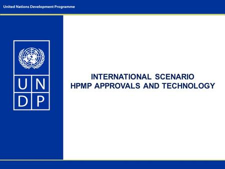 INTERNATIONAL SCENARIO HPMP APPROVALS AND TECHNOLOGY.