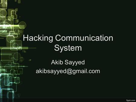 Hacking Communication System Akib Sayyed