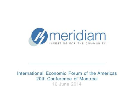 International Economic Forum of the Americas 20th Conference of Montreal 10 June 2014.