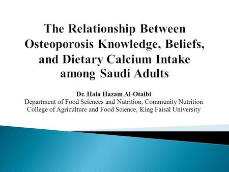 Dr. Hala Hazam Al-Otaibi Department of Food Sciences and Nutrition, Community Nutrition College of Agriculture and Food Science, King Faisal University.