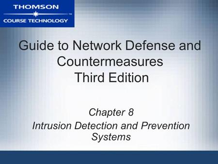 Guide to Network Defense and Countermeasures Third Edition Chapter 8 Intrusion Detection and Prevention Systems.