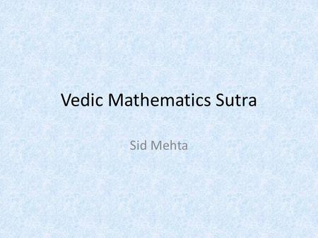 Vedic Mathematics Sutra Sid Mehta. Hey Sid how did you come across this topic? *tell background story*