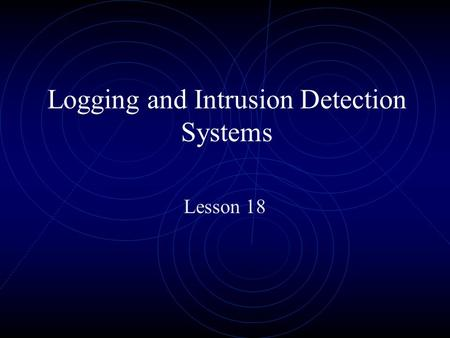 Logging and Intrusion Detection Systems Lesson 18.