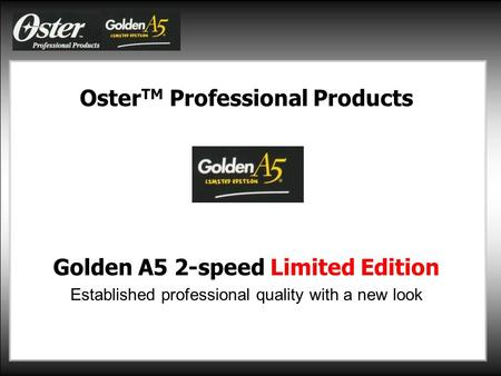 Oster TM Professional Products Golden A5 2-speed Limited Edition Established professional quality with a new look.
