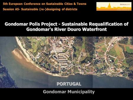 Gondomar Polis Project - Sustainable Requalification of Gondomar's River Douro Waterfront PORTUGAL Gondomar Municipality 5th European Conference on Sustainable.