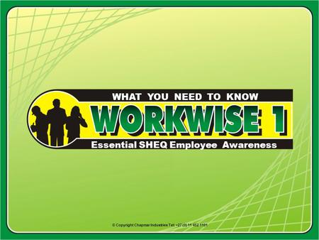 Essential SHEQ Employee Awareness WHAT YOU NEED TO KNOW © Copyright Chapmar Industries Tel: +27 (0) 11 452 1101.
