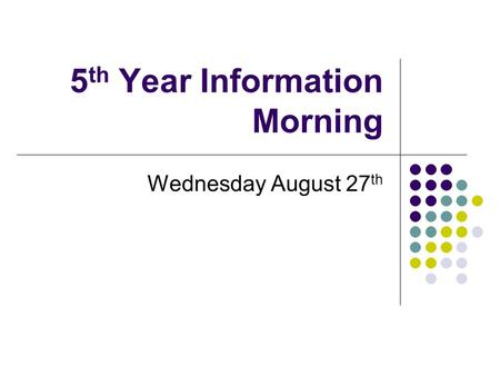 5 th Year Information Morning Wednesday August 27 th.