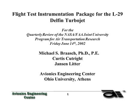 1 Flight Test Instrumentation Package for the L-29 Delfin Turbojet For the Quarterly Review of the NASA/FAA Joint University Program for Air Transportation.