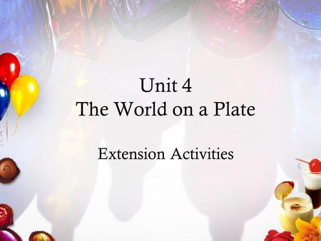 Unit 4 The World on a Plate Extension Activities.