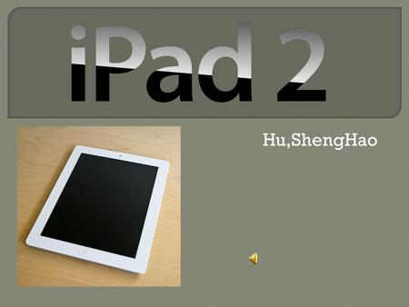 Hu,ShengHao.  The iPad 2 is the second and current generation of the iPad, a tablet computer designed, developed and marketed by Apple Inc. It serves.