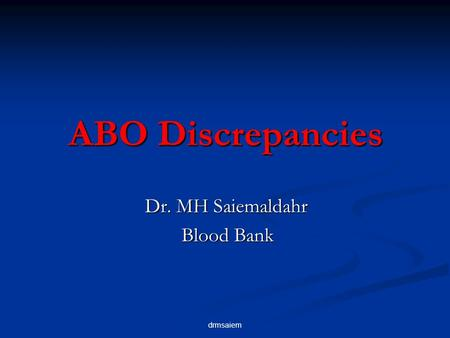 Drmsaiem ABO Discrepancies Dr. MH Saiemaldahr Blood Bank.