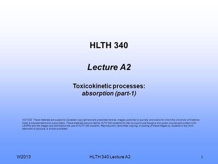 HLTH 340 Lecture A2W2013 1 HLTH 340 Lecture A2 Toxicokinetic processes: absorption (part-1) NOTICE: These materials are subject to Canadian copyright.