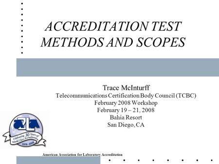 American Association for Laboratory Accreditation ACCREDITATION TEST METHODS AND SCOPES Trace McInturff Telecommunications Certification Body Council (TCBC)