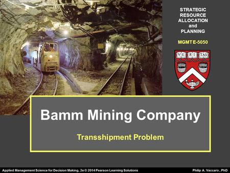 Bamm Mining Company Transshipment Problem STRATEGIC RESOURCE ALLOCATION and PLANNING MGMT E-5050.