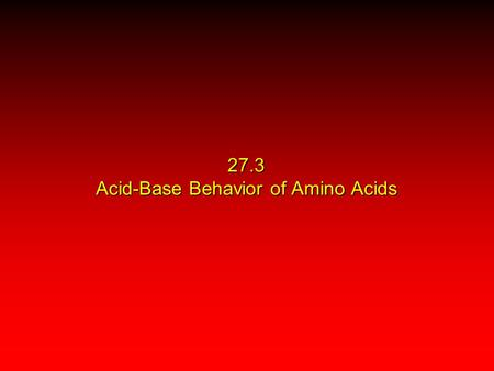 27.3 Acid-Base Behavior of Amino Acids. Recall While their name implies that amino acids are compounds that contain an —NH 2 group and a —CO 2 H group,