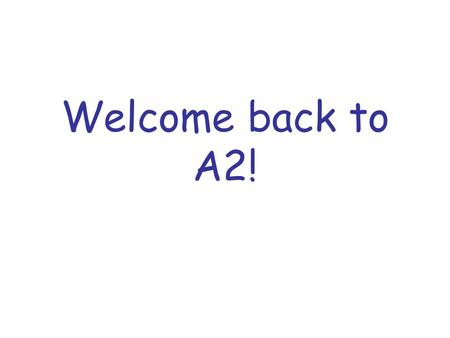 Welcome back to A2!. Well done! ?Resits? This year … Research Themes G4 - Sustainability.