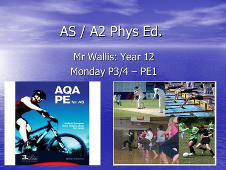 AS / A2 Phys Ed. Mr Wallis: Year 12 Monday P3/4 – PE1.
